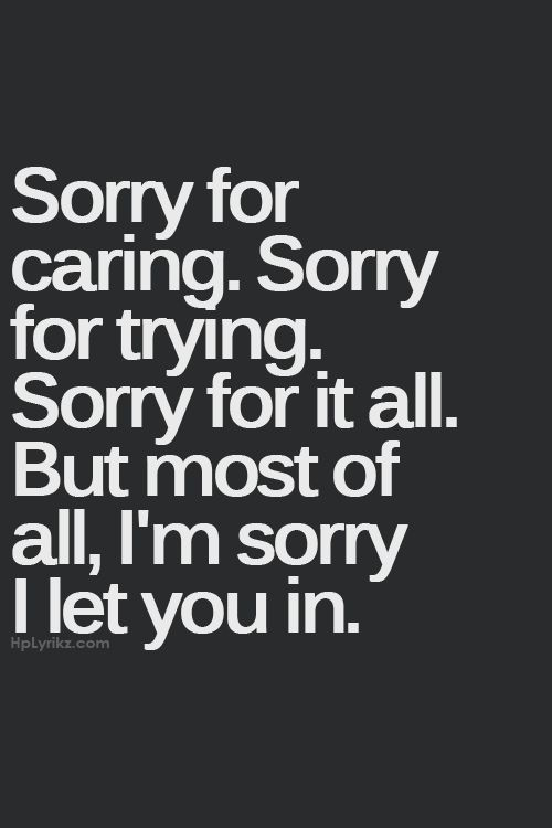 Trying Quotes | Quotes About Ex Sorry For Caring Sorry For Trying Quotes