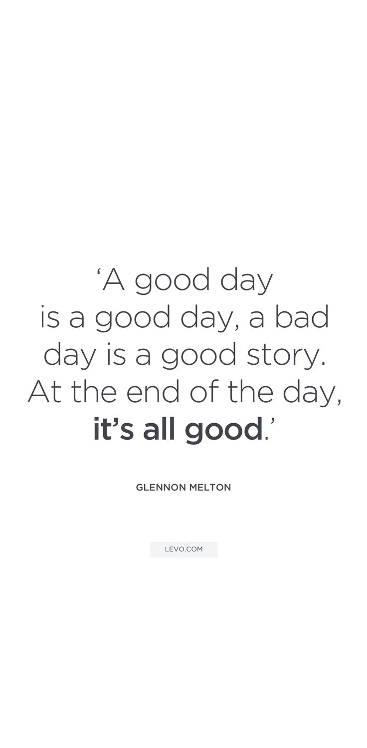 "Good Positive Quotes Best Positive Quotes  ""at The End Of The Day It's All Good"