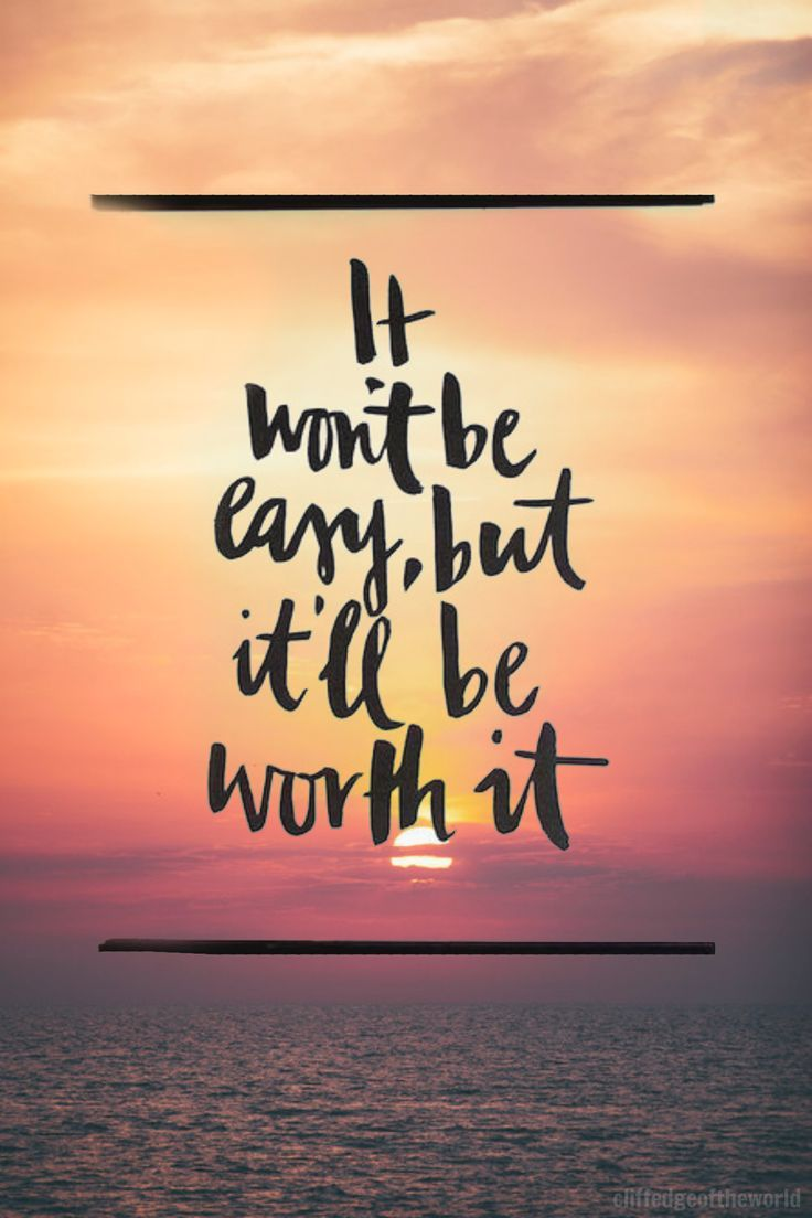 Quotes Positive Best Positive Quotes  It Won't Be Easy But It'll Be Worth It