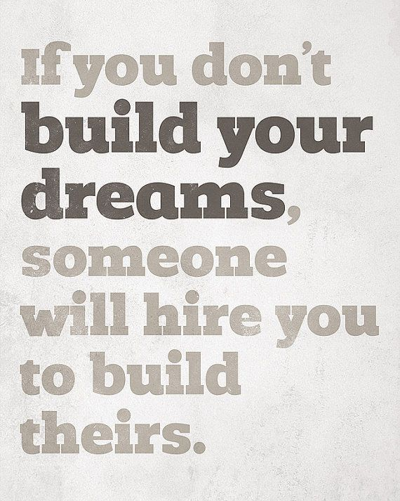 Business Quotes If You Dont Build Your Dreams Someone Will Hire