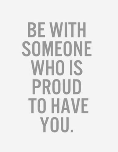 Love Quotes Be With Someone Who Is Proud To Have Youjpg Quotes