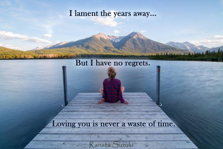 Love Quotes I Lament The Years Away But I Have No Regrets