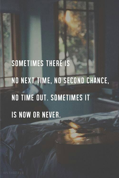 Love Quotes Sometimes There Is No Next Time No Second Chance No