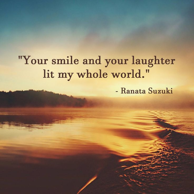 Love Quotes Your Smile And Your Laughter Lit My Whole World