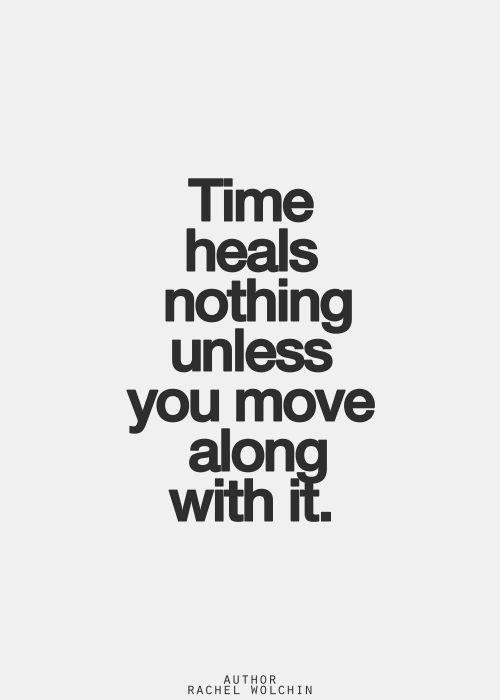 Moving On Quotes Time Heals Nothing Unless You Move Along With It