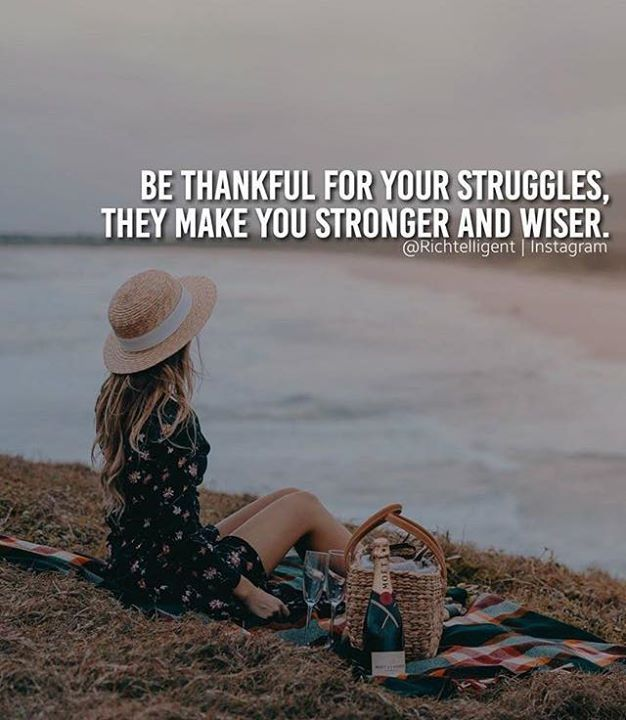 Positive Quotes Be Thankful For Your Struggles They Make You