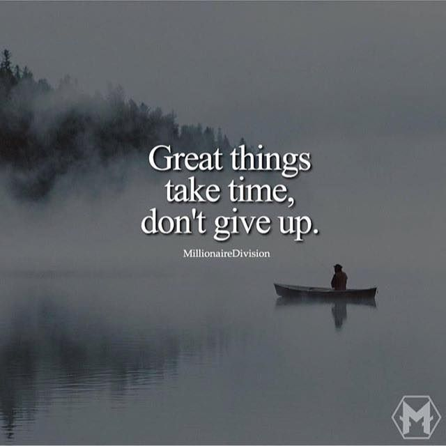 Don T Give Up Quotes | Positive Quotes Great Things Take Time Don T Give Up Quotes