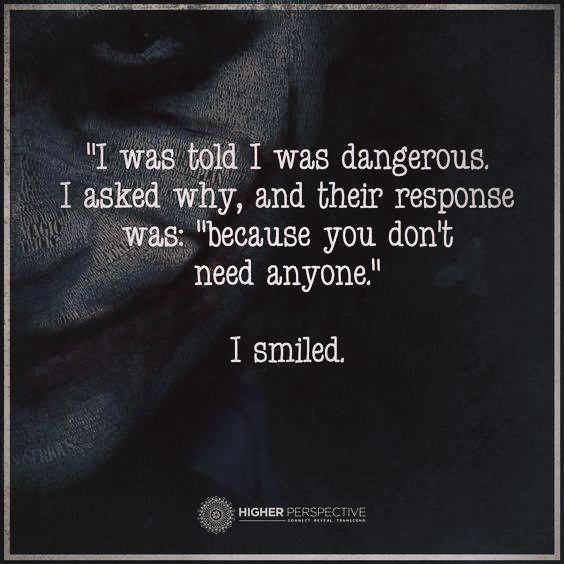Positive Quotes I Was Told I Was Dangerous I Asked Why And Their