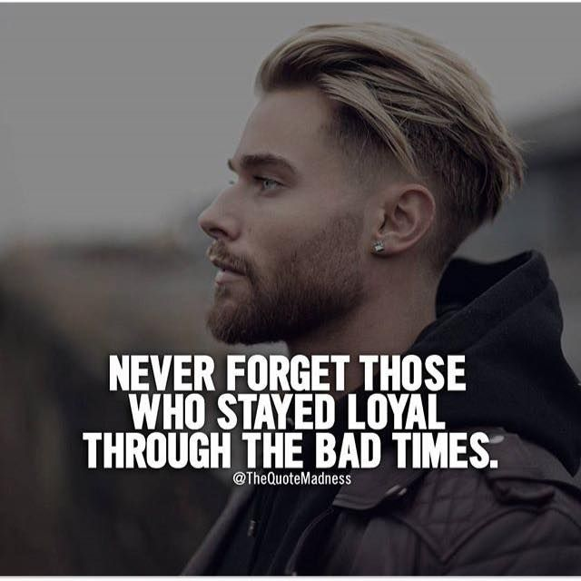 Positive Quotes Never Forget Those Who Stayed Loyal Through The