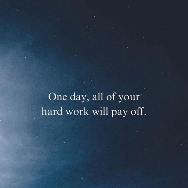 Positive Quotes One Day All Of Your Hard Work Will Pay Off Ift