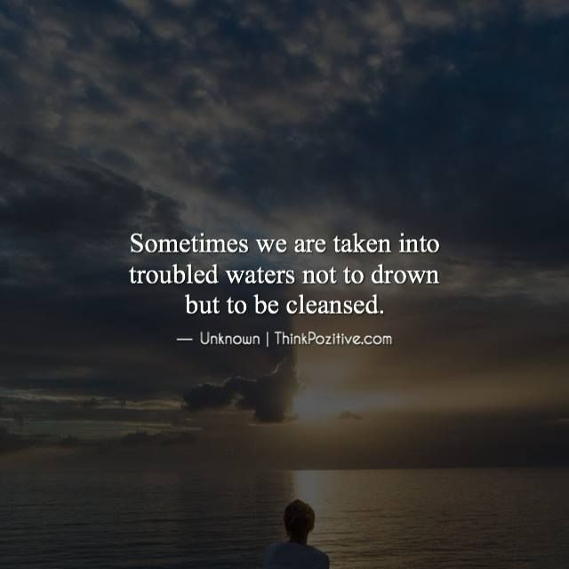 Positive Quotes Sometimes We Are Taken Into Troubled Water Not To