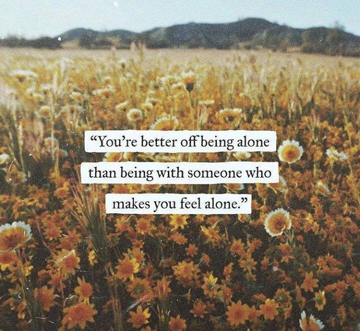Positive Quotes Youre Better Off Being Alone Than Being With