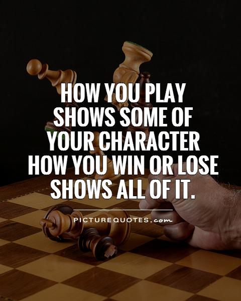 How You Play Shows Some Of Your Character How You Win Or Lose 576118