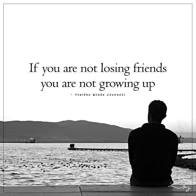 Positive Quotes If You Are Not Losing Friends You Are Not Growing