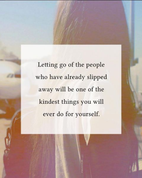 Positive Quotes Letting Go Of The People Who Have Already Slipped
