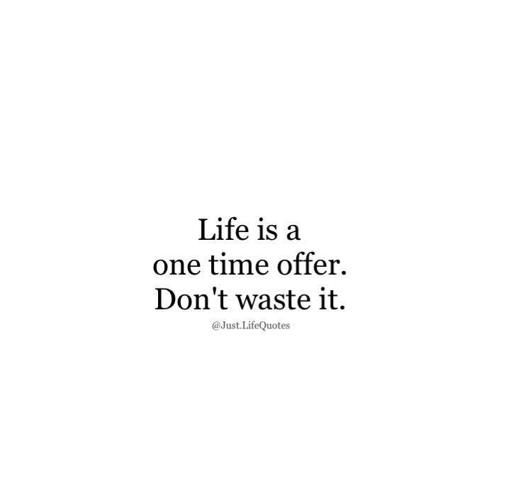 Positive Quotes Life Is A One Time Offer Dont Waste It Quotes