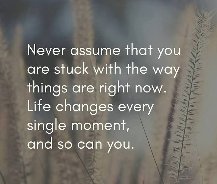 Positive Quotes Never Assume That You Are Stuck With The Way