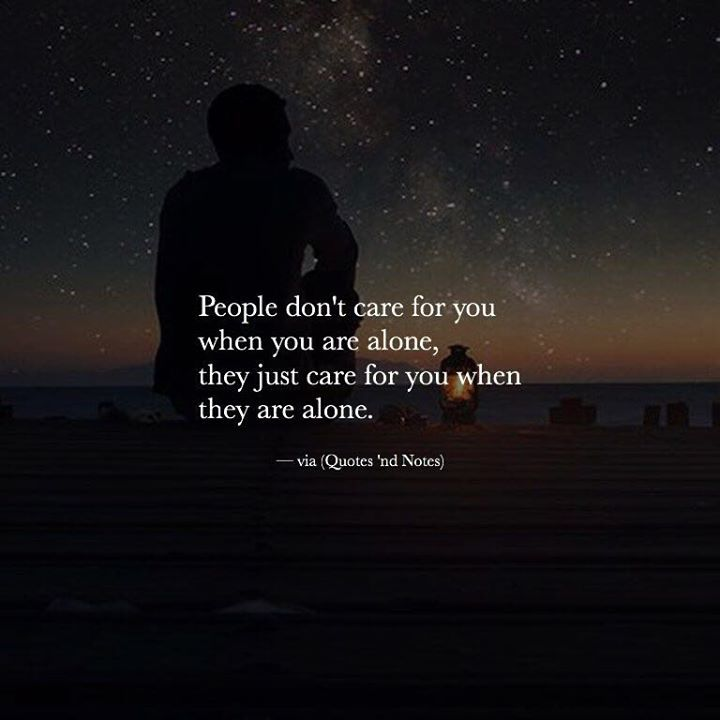 Positive Quotes People Dont Care For You When You Are Alone