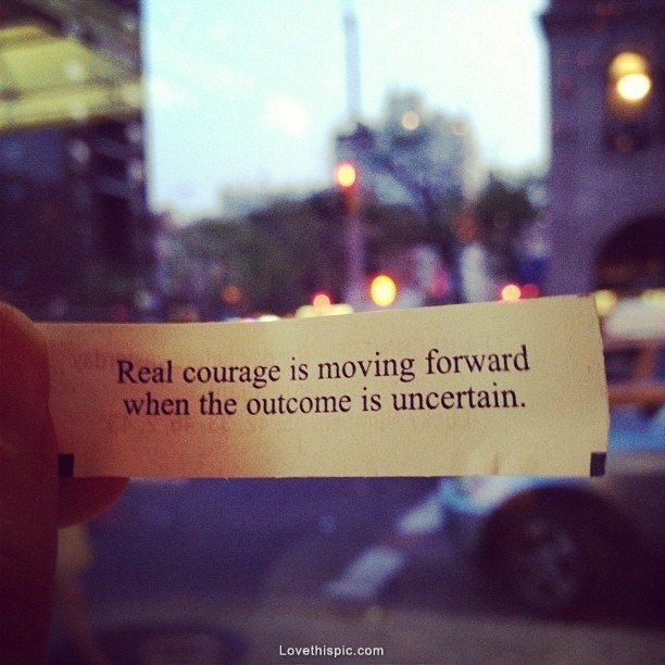 Positive Quotes On Moving Forward: Positive Quotes : Real Courage Is Moving Forward When The