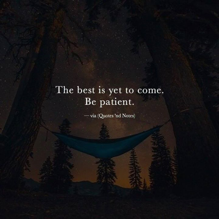Positive Quotes The Best Is Yet To Come Be Patient Via Thinkpozitive
