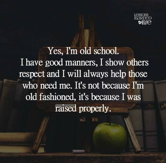Positive Quotes Yes Im Old School I Have Good Manners I Show