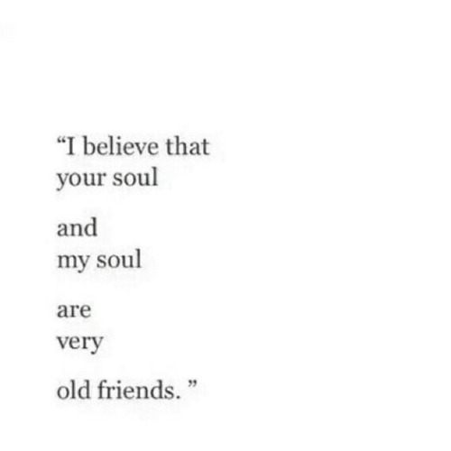 Love Quotes Remanence Of Love Our Souls Are Old Friends Quotes