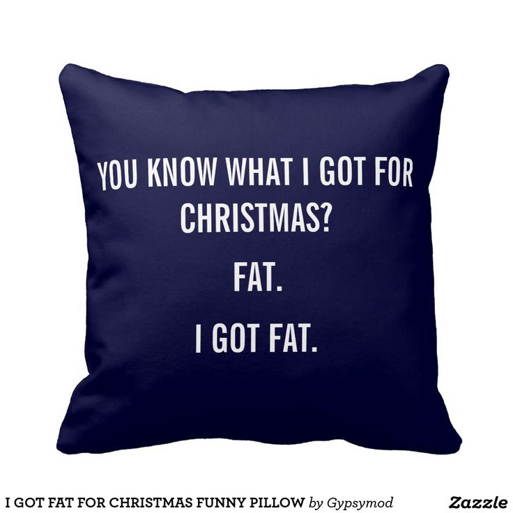 Christmas Quotes I GOT FAT FOR CHRISTMAS FUNNY PILLOW Cool Gift