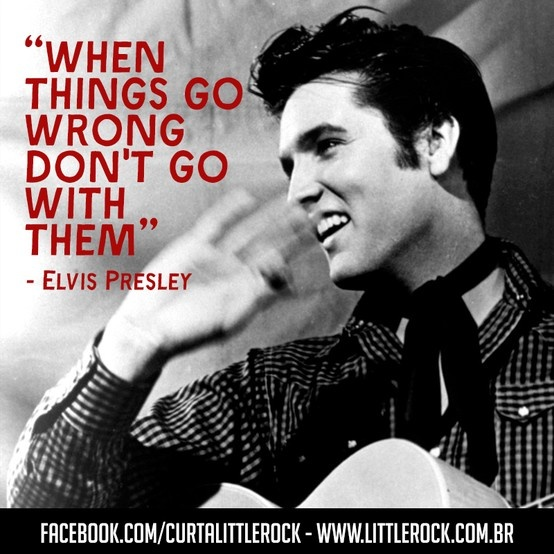 Famous Celebrity Quotes Elvis Presley Quotewhen Things Go Wrong