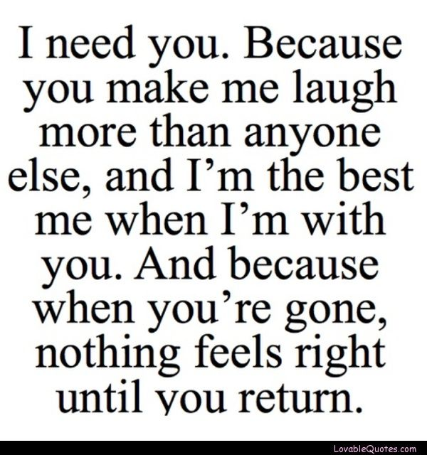 Love Soulmate Quotes I Need You Because You Make Me Laugh More Cool I Need You In My Life Quotes