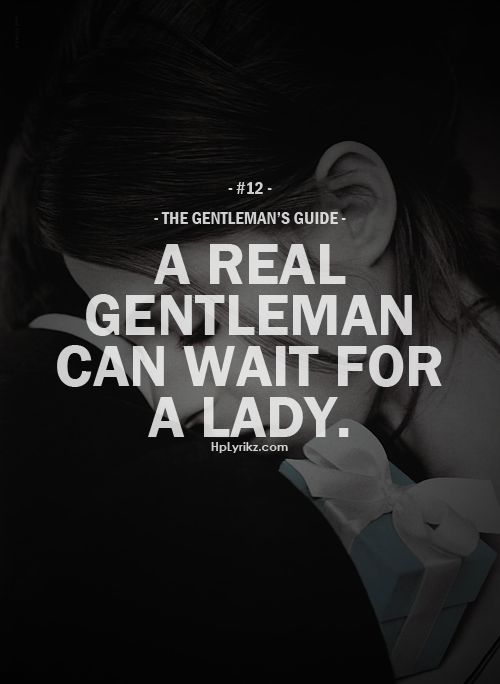 Love Quotes Gentleman A Real Gentleman Can Wait For A Lady
