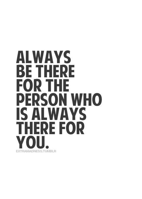 Positive Quotes Always Be There For The People Who Are Always