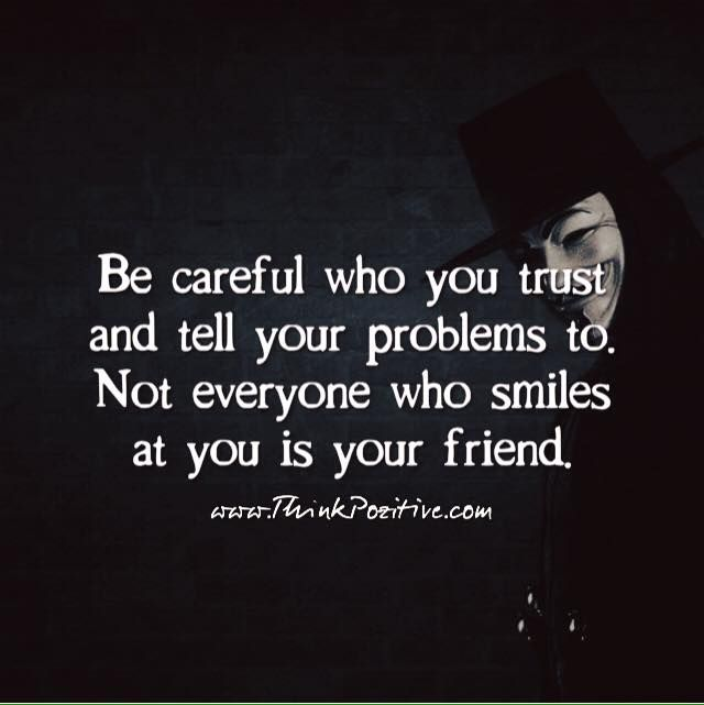 Positive Quotes : Be Careful Who You Trust And Tell Your