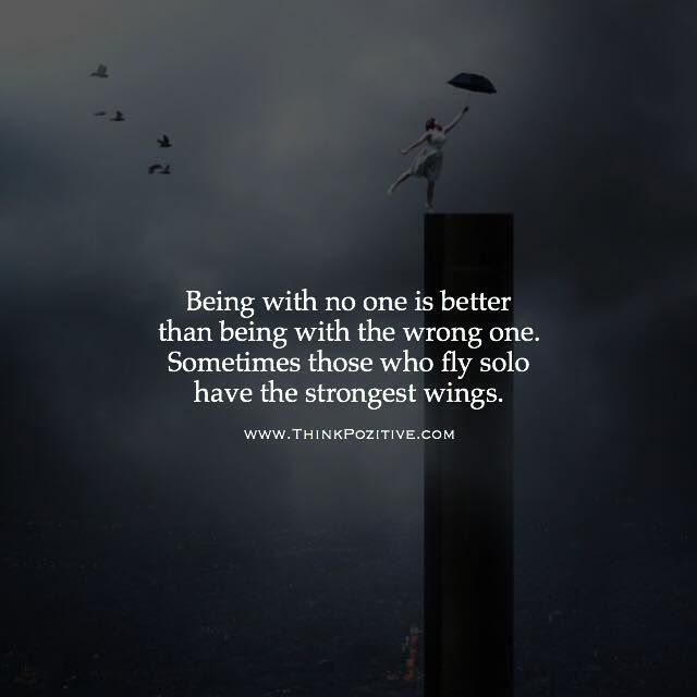 Positive Quotes Being With No One Is Better Than Being With The