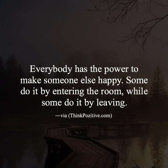 Positive Quotes Everybody Has The Power To Make Someone Else Happy