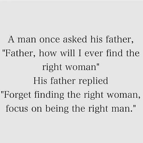 Positive Quotes Forget Finding The Right Woman Focus On Being The
