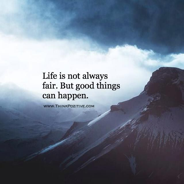 Positive Quotes Life Is Not Always Fair But Good Things Can