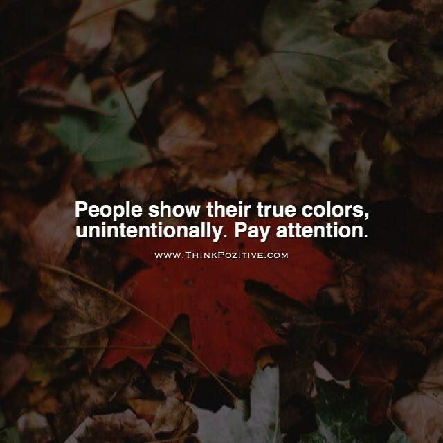 Positive Quotes People Show Their True Colors Unintentionally Pay