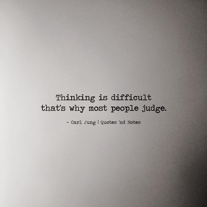 Positive Quotes Thinking Is Difficult Thats Why Most People Judge