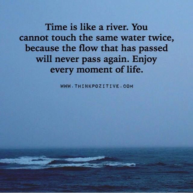 Positive Quotes Time Is Like A River You Cannot Touch Same Water