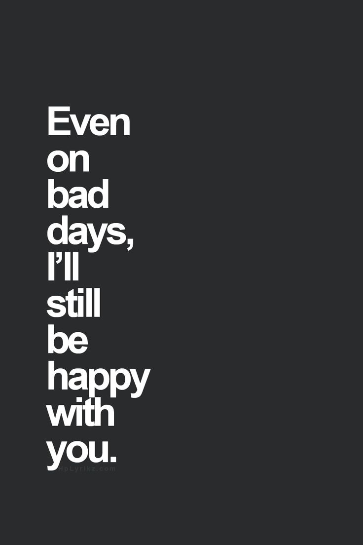 Soulmate Quotes : even on bad days, i'll still be happy ... I Need You Quotes And Sayings For Him