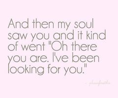 Soulmate Quotes I Also Know That Feeling Of Meeting Someone New