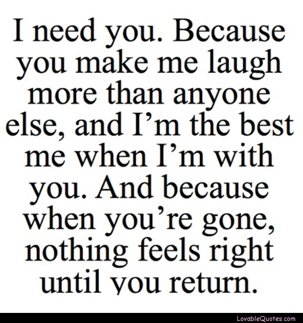 Soulmate Quotes I Need You Because You Make Me Laugh More Than