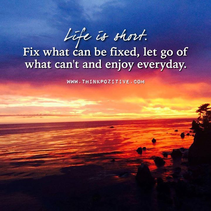 Positive Quotes Life Is Short Fix What Can Be Fixed Let Go Of