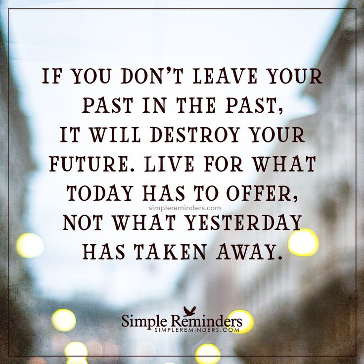 Moving On Quotes Leave Your Past In The Past If You Dont Leave