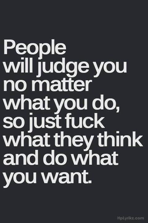 Moving On Quotes People Will Judge You No Matter What You Do So