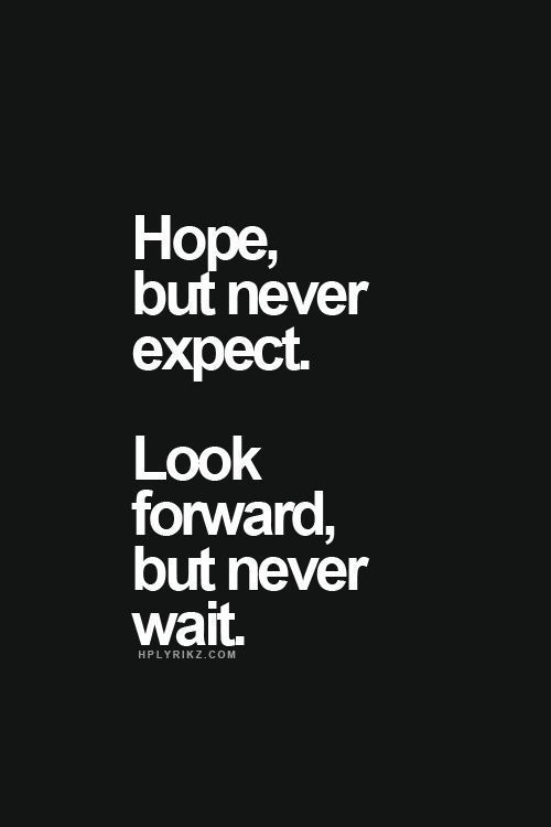 Moving On Quotes Hope But Never Expect Look Forward But Never