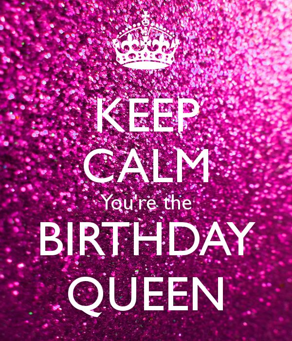 Best Birthday Quotes Keep Calm You Re The Birthday Queen Quotes