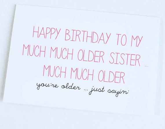 Happy Birthday Quotes Older Sister Card Funny