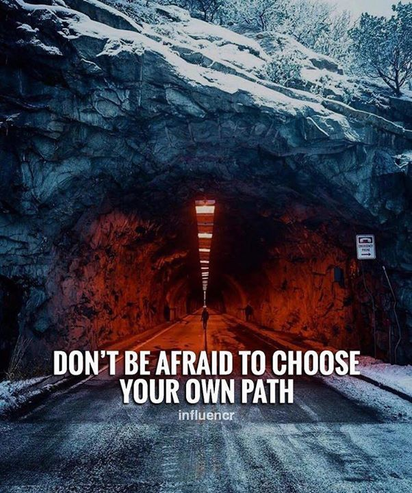 Positive Quotes Dont Be Afraid To Chose Your Own Path Quotes