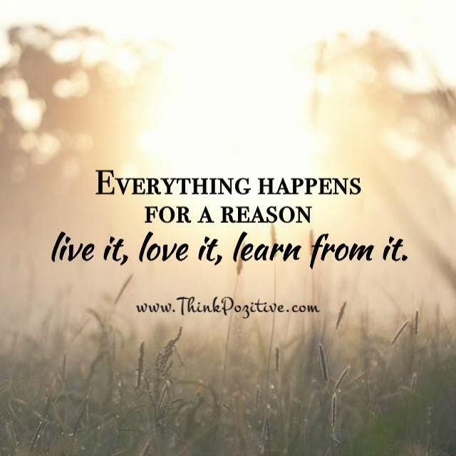 Positive Quotes Everything Happens For A Reason Live It Love It